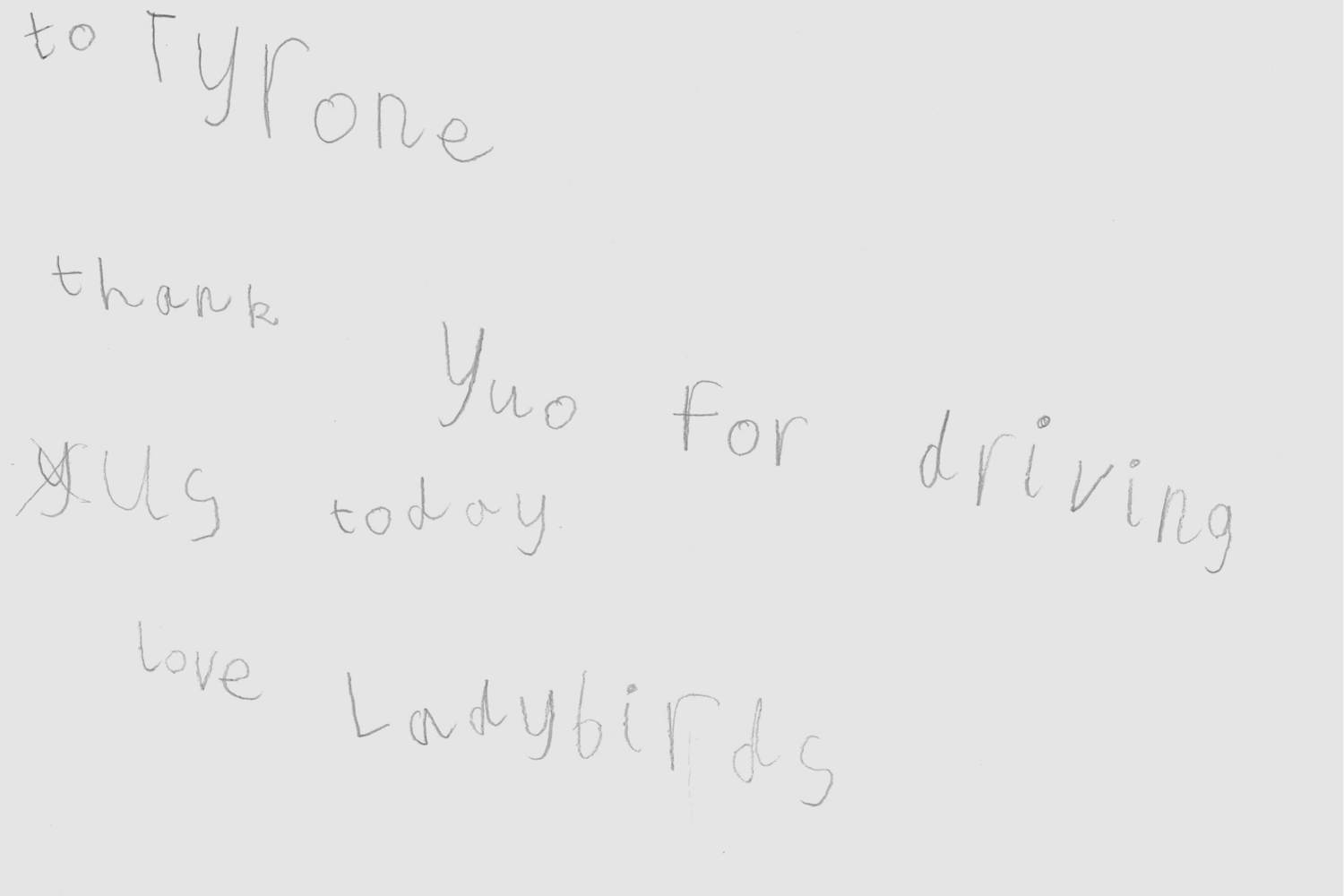 Customer feedback from young school children. It says 'To Tyrone, thank you for driving us today, love ladybirds.'